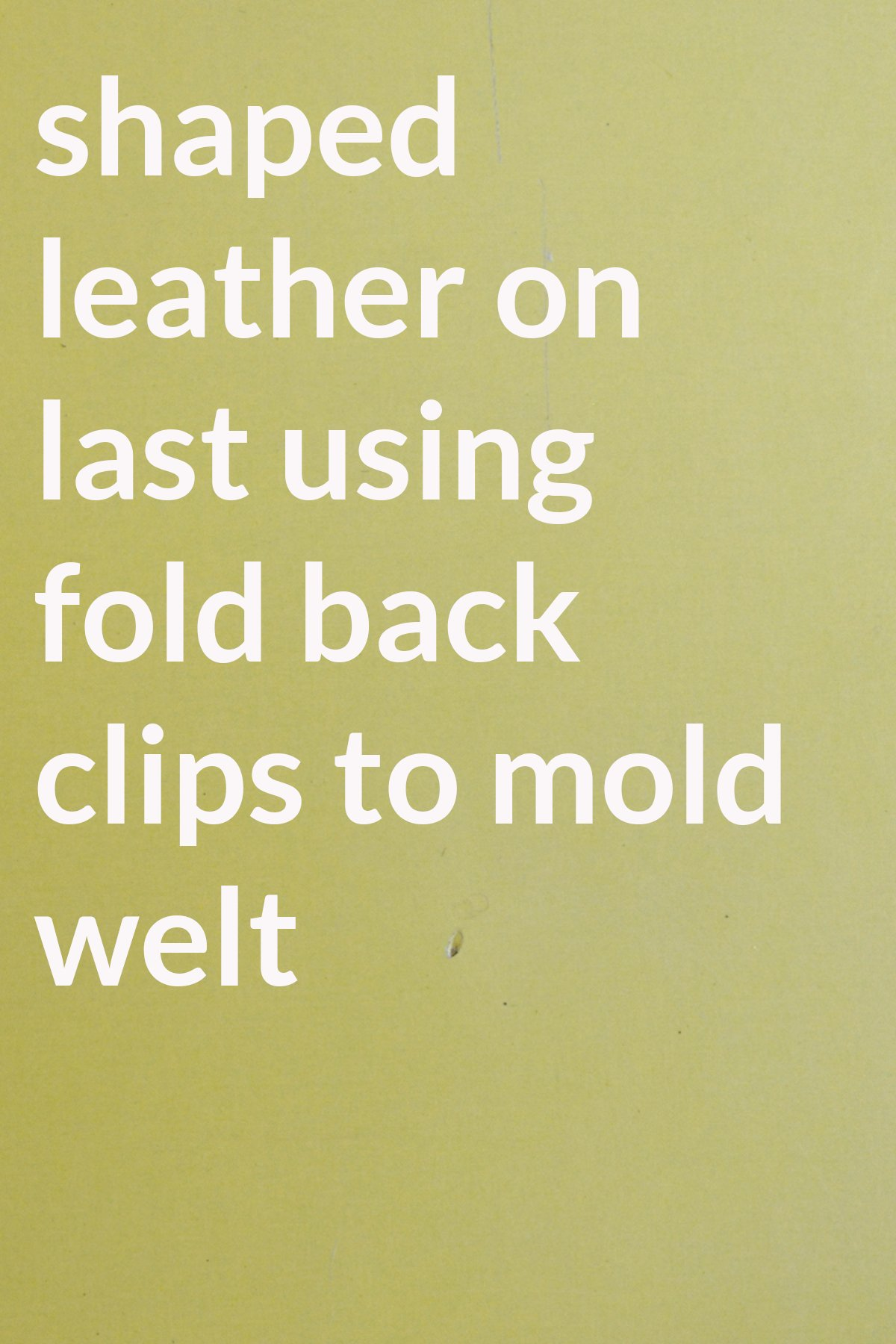 shaped leather on last using fold back clips to mold welt
