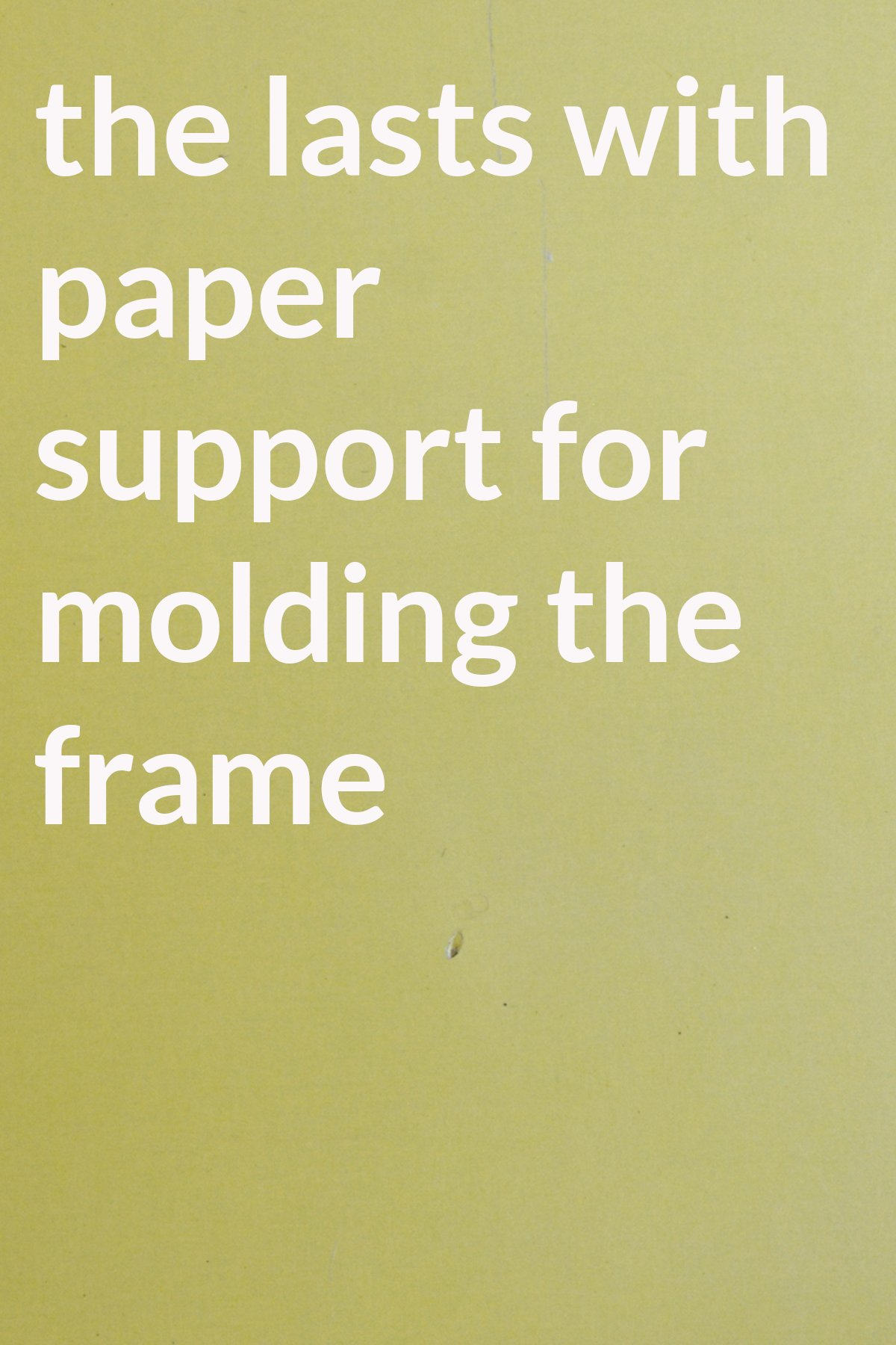 the lasts with paper support for molding the frame