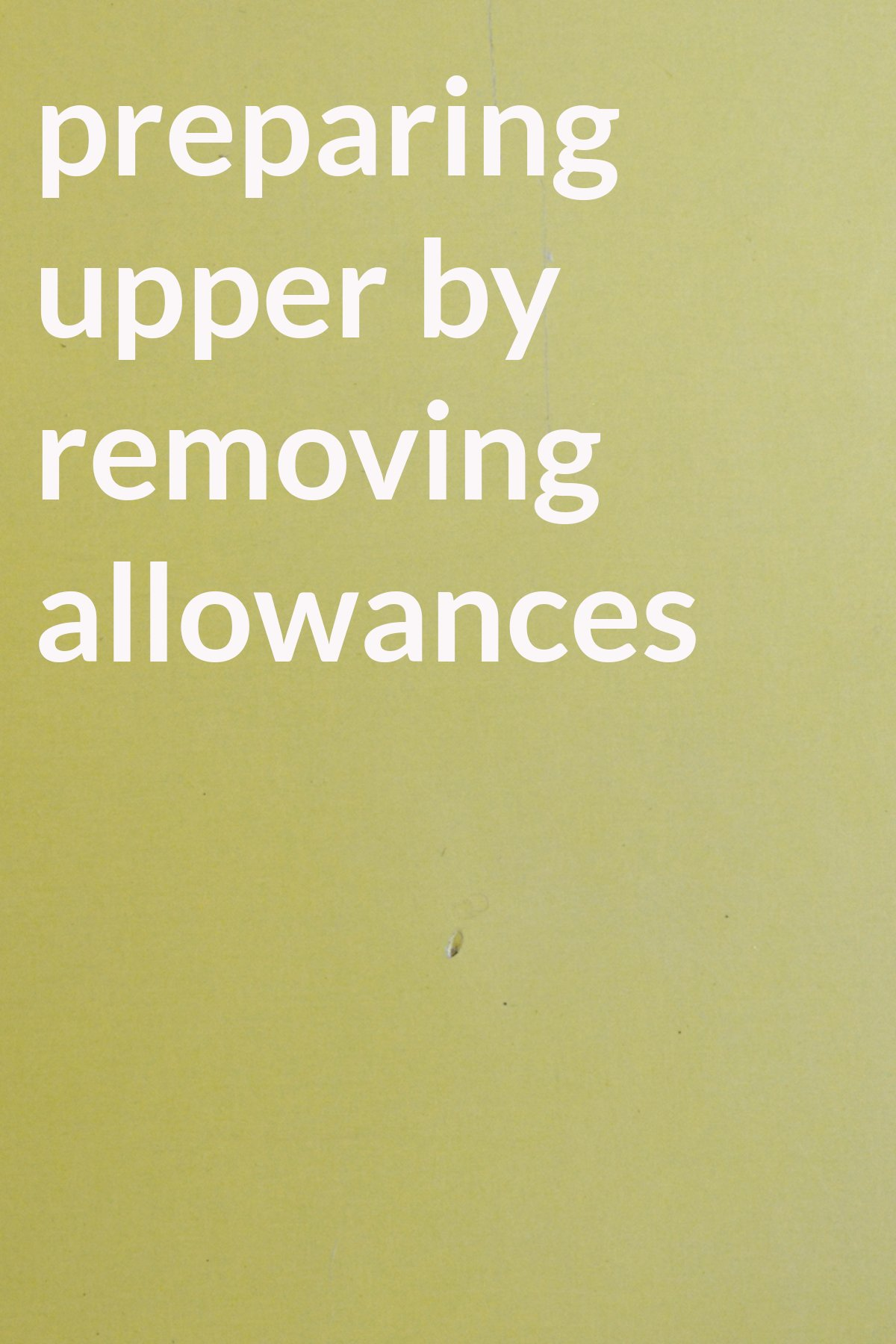 preparing upper by removing allowances