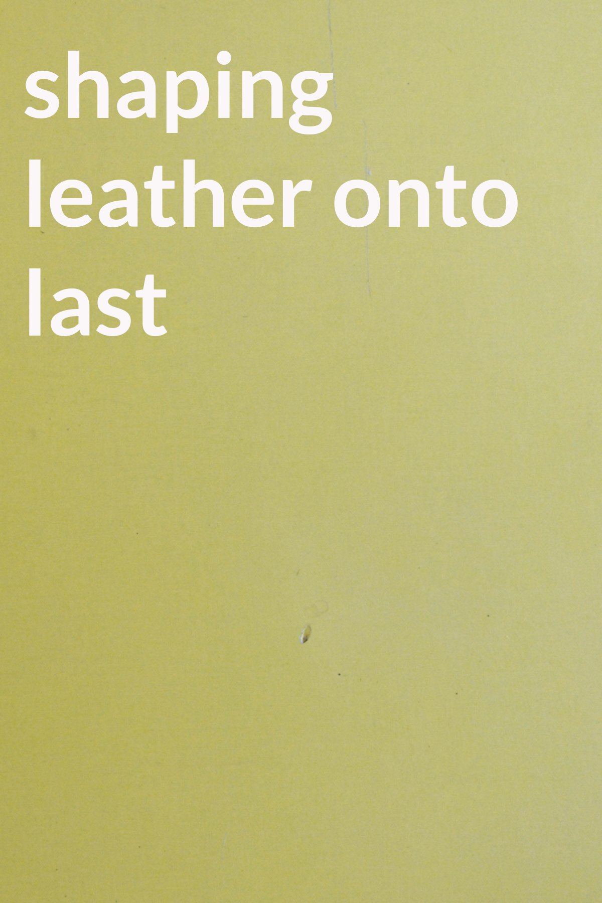 shaping leather onto last